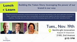 Lunch and Learn - Building Yukon Story: leveraging the...