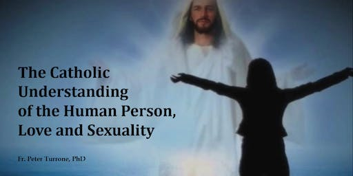 The Catholic Understanding of the Human Person, Love and Sexuality