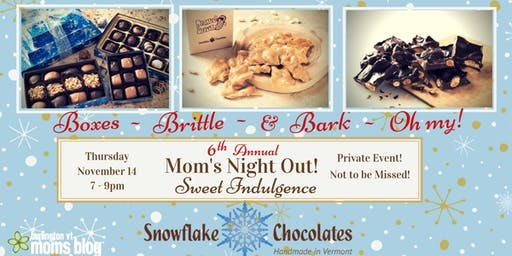 Sweet Indulgence - 6th Annual Mom's Night Out at Snowflake Chocolates