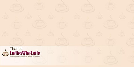 Thanet Ladies Who Latte Christmas Networking Event tickets