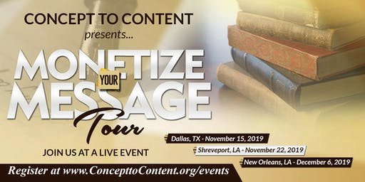 Concept to Content presents...Monetize Your Message - Shreveport, LA