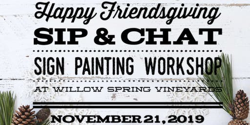 Happy Friendsgiving! Sip & Chat - Sign Painting Workshop at Willow Spring Vineyards