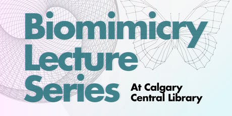 Biomimicry Lecture Series at the Calgary Central Library tickets