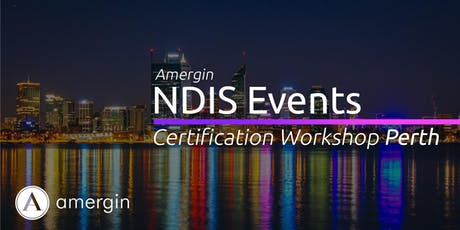 Amergin NDIS Certification 2-Day Workshop (Perth) - 2020 tickets