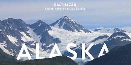 Balthazar en ALASKA | Par Claire Roberge & Guy Lavoie billets