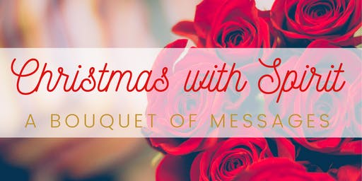 Christmas With Spirit  - A  Bouquet of Messages
