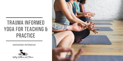 Trauma Informed Yoga for Teaching and Practice