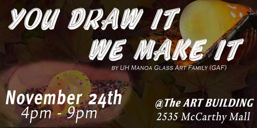 You Draw It We Make It by the UH Manoa Glass Art F