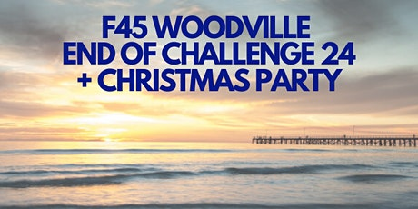 F45 Woodville End Of Challenge 24 + Christmas Party 2019 tickets