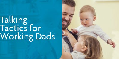 Talking Tactics for Working Dads