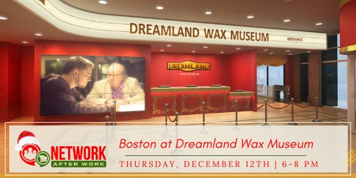 Network After Work Boston at Dreamland Wax Museum