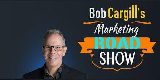Bob Cargill's Marketing Road Show