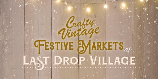 Crafty Vintage Festive Markets at The Last Drop Village