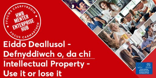 Eiddo Deallusol - Defnyddiwch o | Intellectual Property - Use it or Lose it
