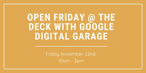 Open Friday @ The Deck with the Google Digital Garage