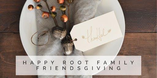 Happy Root Family  FriendsGiving