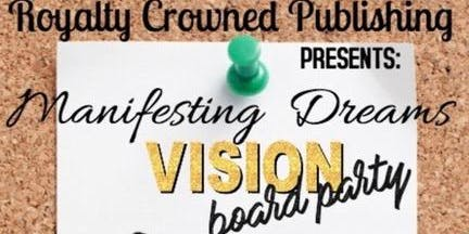 Royalty Crowned Publishing Presents:  Manifesting Dreams Vision Board Party