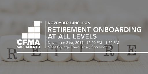 CFMA Luncheon - Retirement Onboarding At All Levels