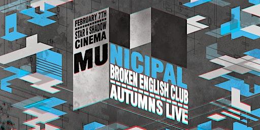 Municipal : Broken English Club + Autumns LIVE