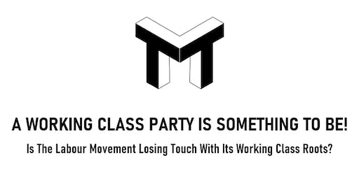 A Working Class Party Is Something To Be!