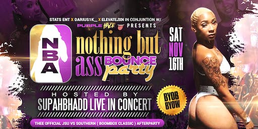"NBA BOUCE PARTY W/ SUPAHBHADD LIVE ""JSU VS SOUTHERN AFTERPARTY"""