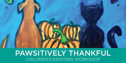 Pawsitively Thankful - A Children's Painting Workshop