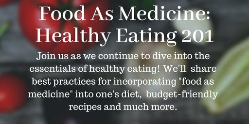 Food As Medicine: Healthy Eating 201