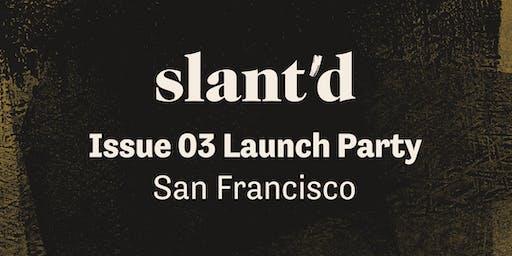 Slant'd Issue 03 Launch Party [SAN FRANCISCO]