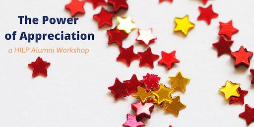 The Power of Appreciation:        a HILP Alumni Workshop