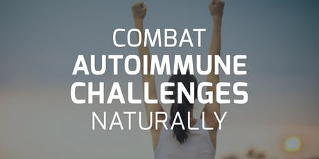 How To Combat Autoimmune Challenges Naturally tickets
