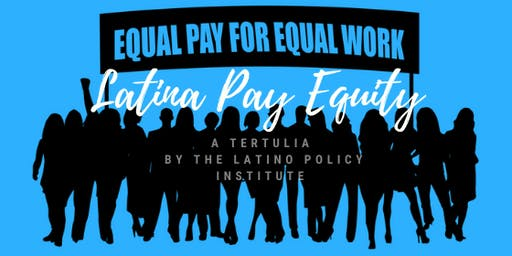 Latina Pay Equity- Latino Policy Institute's Tertulia
