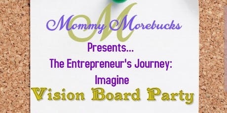 MOMMY MOREBUCKS PRESENTS.... IMAGINE 2020 VISION BOARD PARTY tickets