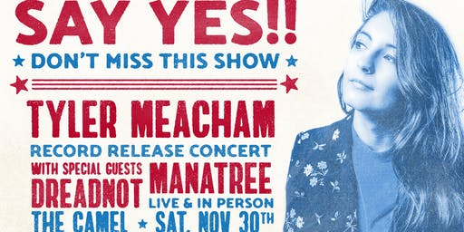 "Tyler Meacham ""Property"" EP Release Show w/ Manatree, Dreadnot"
