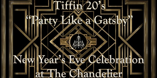 """""""Party Like a Gatsby"""" New Year's Eve at The Chandelier Tiffin"""