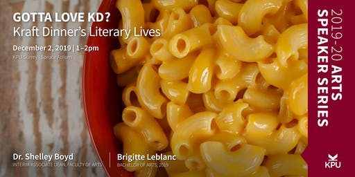 Gotta Love KD? Kraft Dinner's Literary Lives - KPU Arts Speaker Series