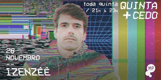 28/11 - QUINTA + CEDO | IZENZÊÊ NO MUNDO PENSANTE