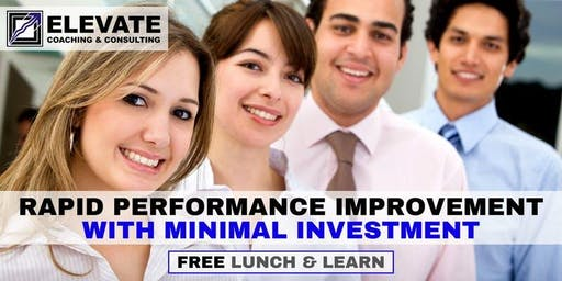 Lunch + Learn: Rapid Performance Improvement with Minimal Investment