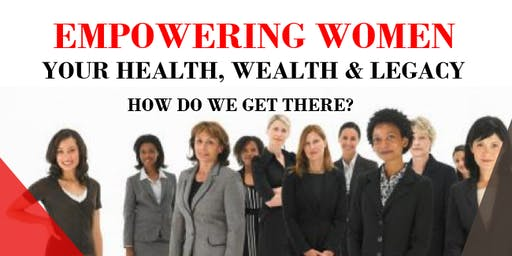 11/12/19 Empowering Women: Your Health, Wealth & Legacy