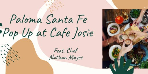 Paloma Santa Fe Pop Up With Executive Chef Nathan Mayes