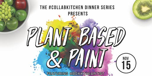 #CollabKitchen Dinner Series presents Plant Based and Paint w/BoxxtheArtist
