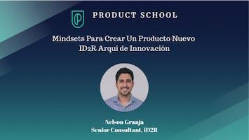 Mindsets Para Crear Un Producto Nuevo - ID2R Arqui de Innovación