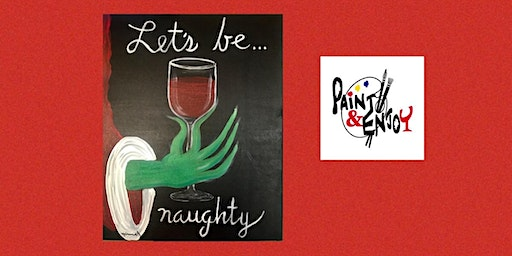 "Paint and Enjoy at the Rustic Cup, East Prospect ""Let's Be Naughty"""