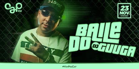 Baile do DJ Guuga - Cap 352 Passo Fundo tickets