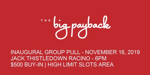 The Big Payback's Inaugural High Limit Group Pull!