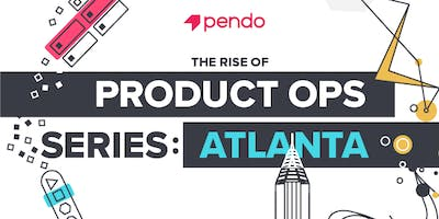 The Rise of Product Ops Series: Atlanta