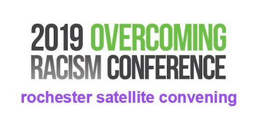 2019 Overcoming Racism Conference - Rochester Satellite Convening