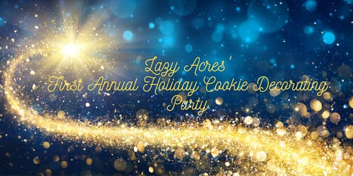 Lazy Acres First Annual Holiday Cookie Party