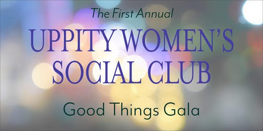 Uppity Women Good Things Gala!