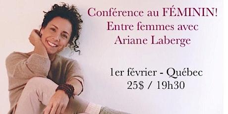 QUÉBEC - Conférence au Féminin - Entre Femmes avec Ariane Laberge 25$ billets