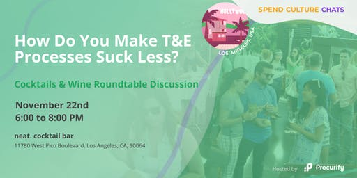 Spend Culture Chats: How Do You Make T&E Processes Suck Less? (Los Angeles)